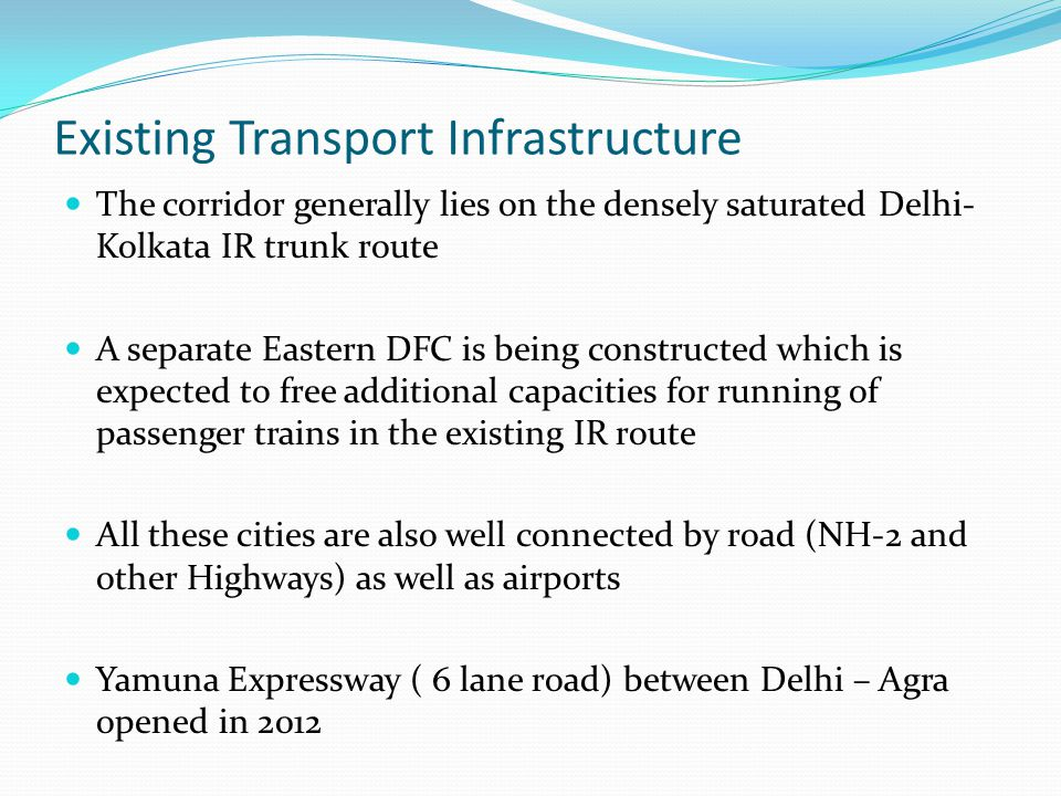 Existing Transport Infrastructure The corridor generally lies on the densely saturated Delhi- Kolkata IR trunk route A separate Eastern DFC is being c