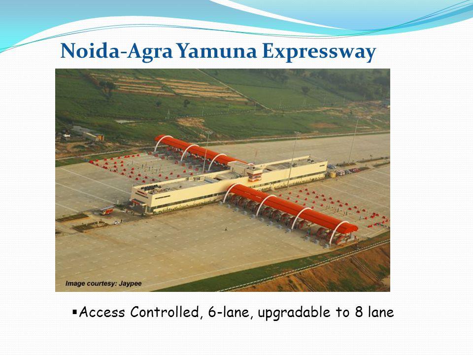 Noida-Agra Yamuna Expressway  Access Controlled, 6-lane, upgradable to 8 lane