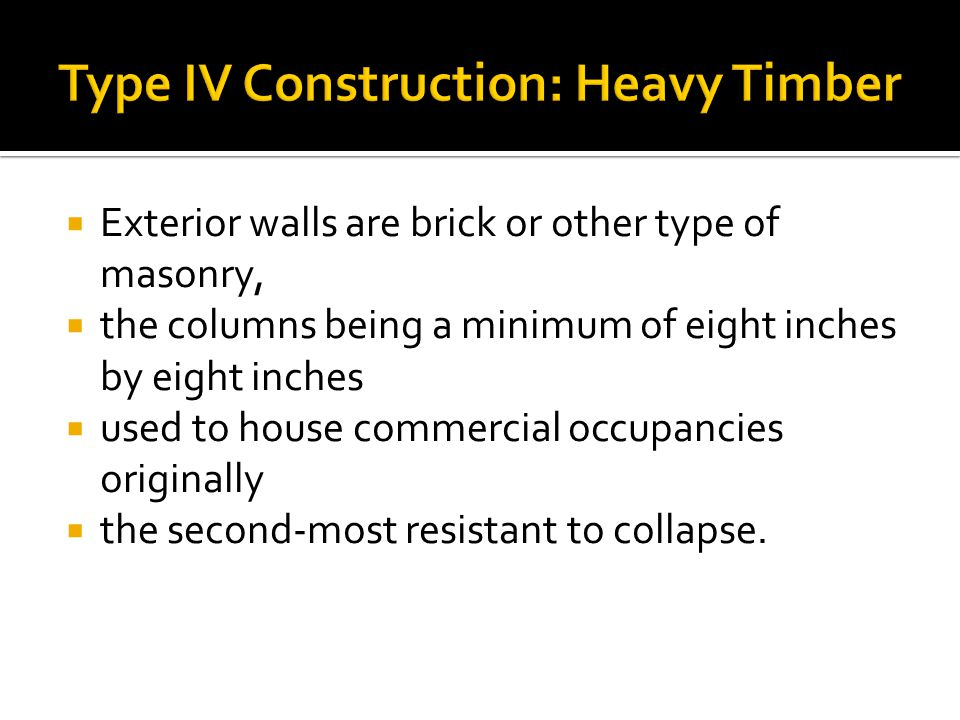  Exterior walls are brick or other type of masonry,  the columns being a minimum of eight inches by eight inches  used to house commercial occupancies originally  the second-most resistant to collapse.