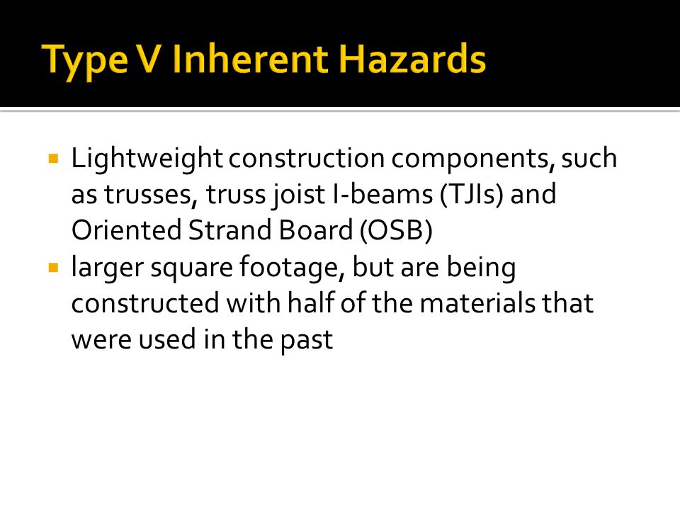  Lightweight construction components, such as trusses, truss joist I-beams (TJIs) and Oriented Strand Board (OSB)  larger square footage, but are being constructed with half of the materials that were used in the past