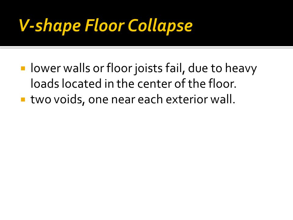  lower walls or floor joists fail, due to heavy loads located in the center of the floor.