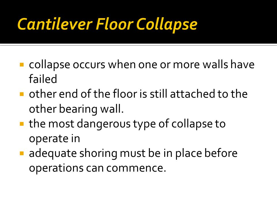  collapse occurs when one or more walls have failed  other end of the floor is still attached to the other bearing wall.