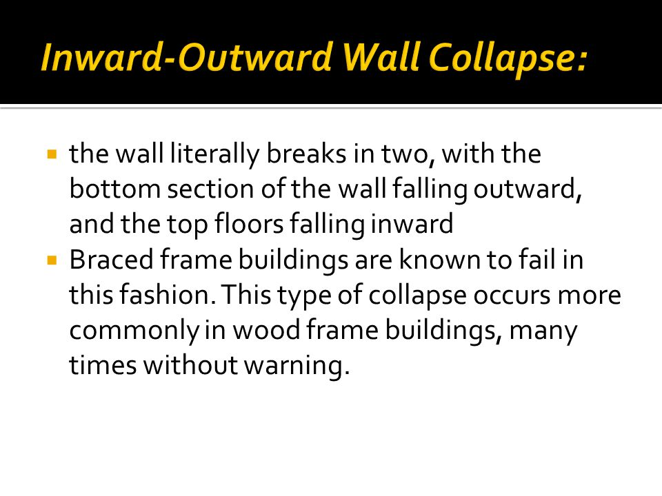  the wall literally breaks in two, with the bottom section of the wall falling outward, and the top floors falling inward  Braced frame buildings are known to fail in this fashion.