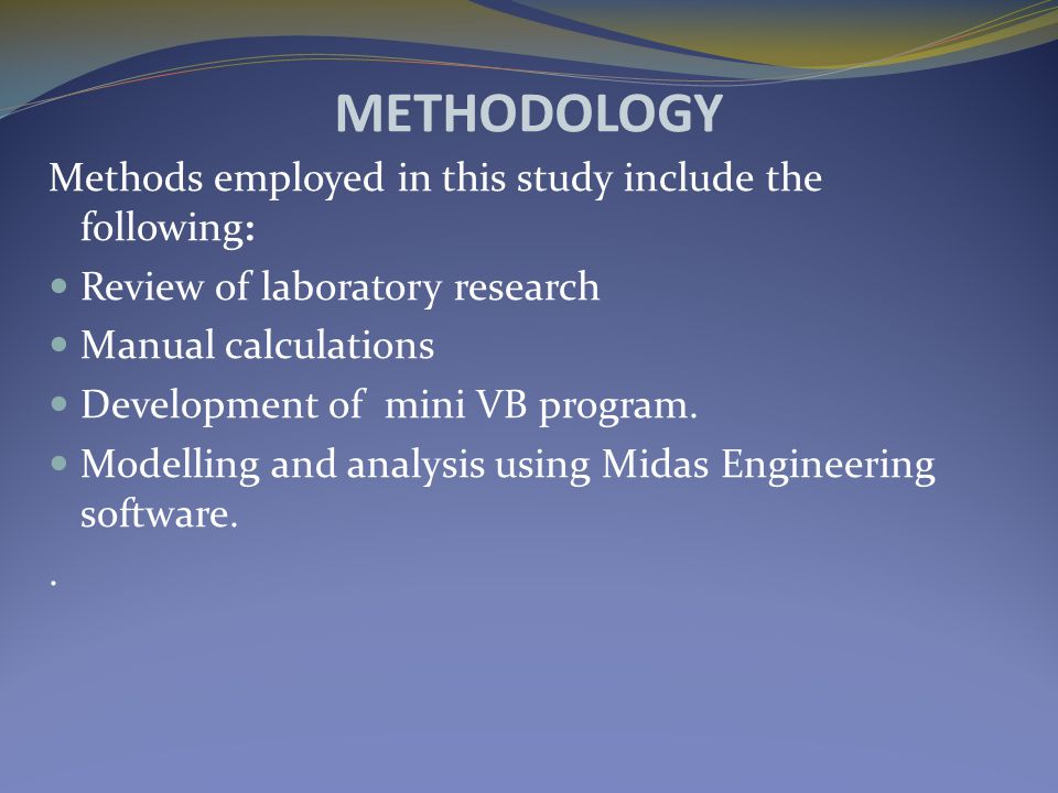 METHODOLOGY Methods employed in this study include the following: Review of laboratory research Manual calculations Development of mini VB program.