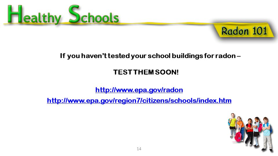 If you haven't tested your school buildings for radon – TEST THEM SOON.