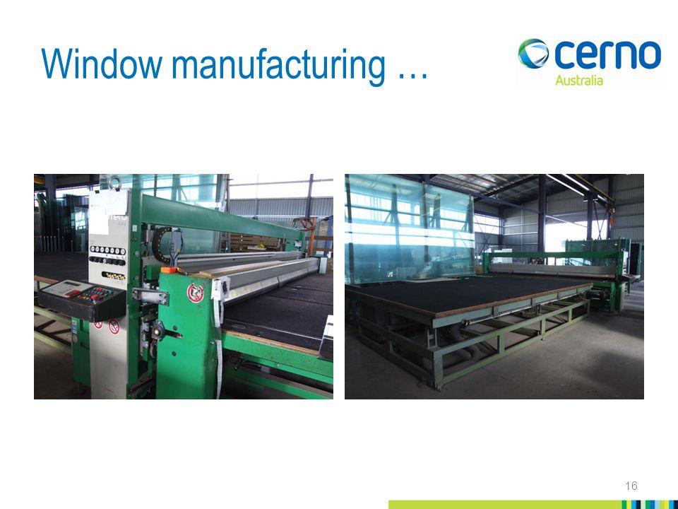 Window manufacturing … 16