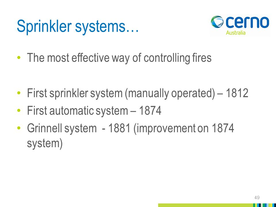 Sprinkler systems… The most effective way of controlling fires First sprinkler system (manually operated) – 1812 First automatic system – 1874 Grinnell system - 1881 (improvement on 1874 system) 49