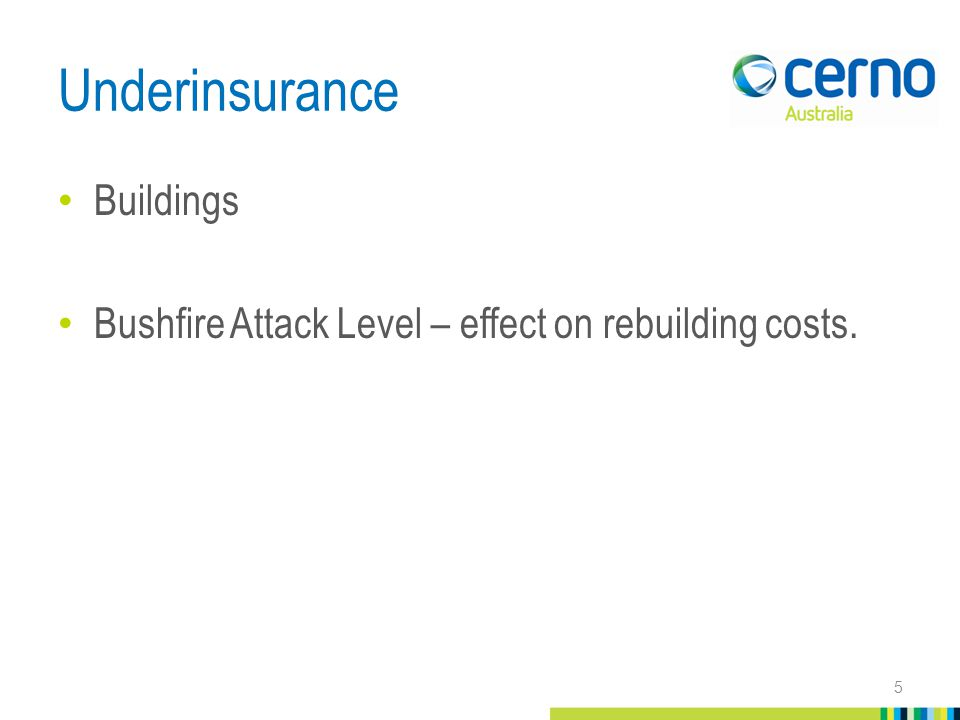Underinsurance Buildings Bushfire Attack Level – effect on rebuilding costs. 5