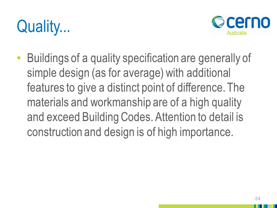Quality... Buildings of a quality specification are generally of simple design (as for average) with additional features to give a distinct point of d