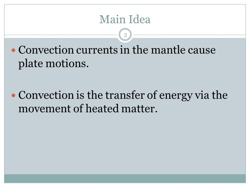 Objectives Explain the process of convection. Summarize how convection in the mantle is related to the movements of tectonic plates. Compare and contr