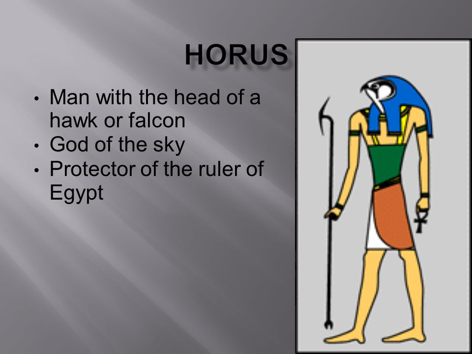 Man with the head of a hawk or falcon God of the sky Protector of the ruler of Egypt