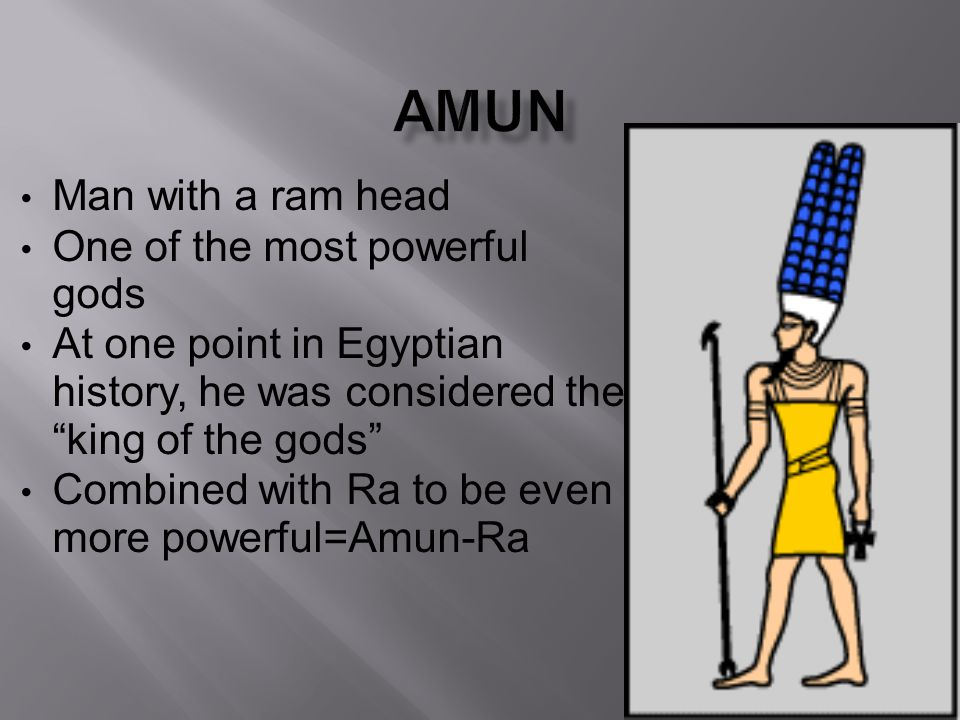 """Man with a ram head One of the most powerful gods At one point in Egyptian history, he was considered the """"king of the gods"""" Combined with Ra to be ev"""