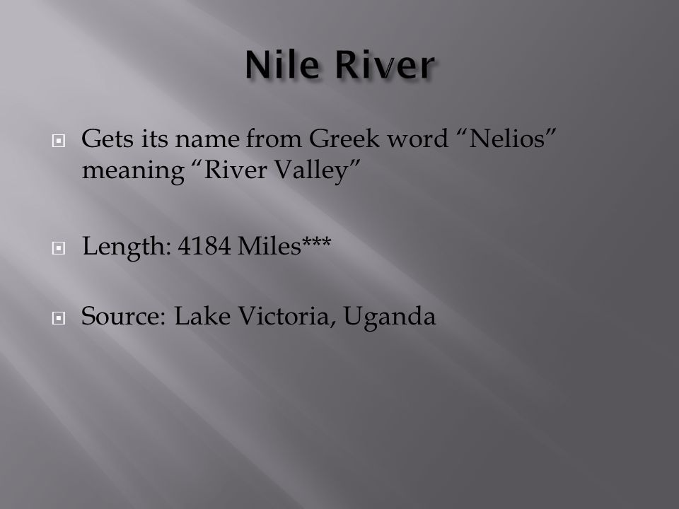 """ Gets its name from Greek word """"Nelios"""" meaning """"River Valley""""  Length: 4184 Miles***  Source: Lake Victoria, Uganda"""
