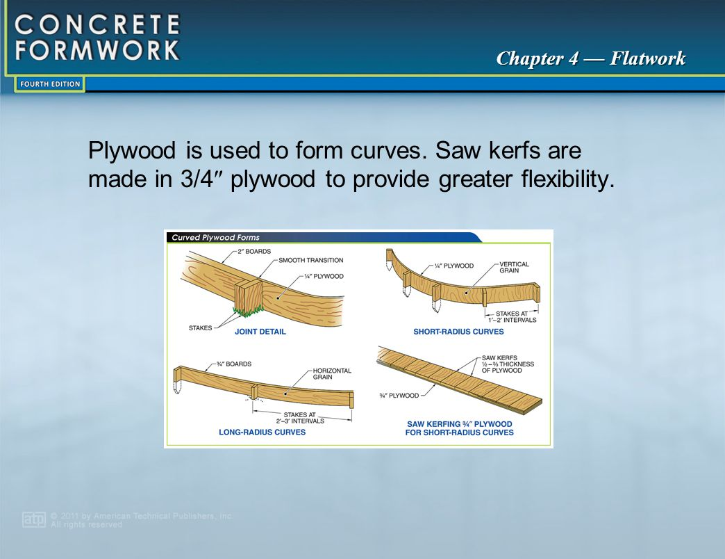 Chapter 4 — Flatwork Plywood is used to form curves. Saw kerfs are made in 3/4  plywood to provide greater flexibility.