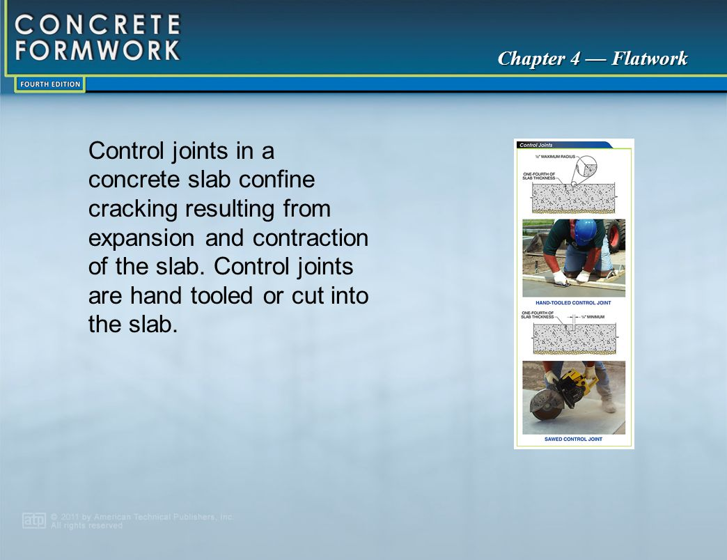 Chapter 4 — Flatwork Control joints in a concrete slab confine cracking resulting from expansion and contraction of the slab. Control joints are hand