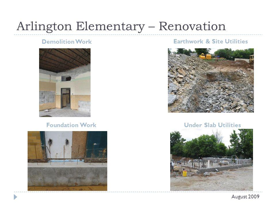 Arlington Elementary – Renovation Demolition Work Earthwork & Site Utilities August 2009 Foundation WorkUnder Slab Utilities