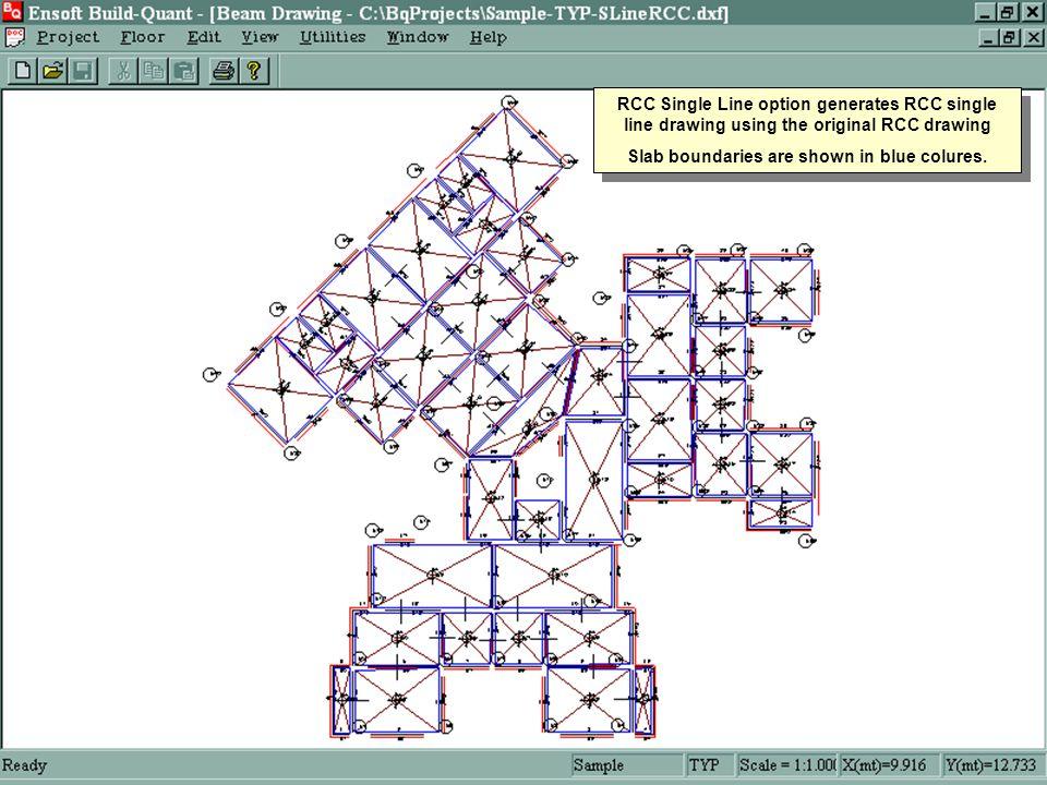 RCC Single Line option generates RCC single line drawing using the original RCC drawing Slab boundaries are shown in blue colures. RCC Single Line opt
