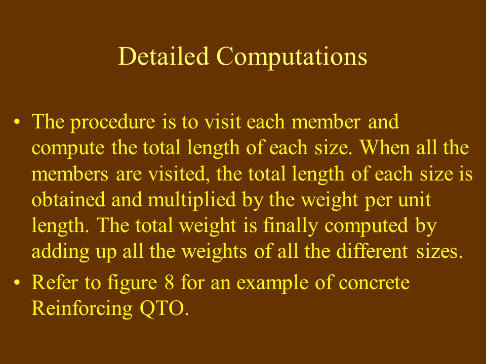 Methods for QTO Three Methods: Bar size approach: Search for all bars of specific sizes identified in all the members. Member approach: Take-off the r