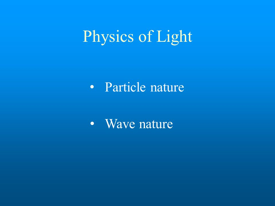 Physics of Light Wave nature Particle nature