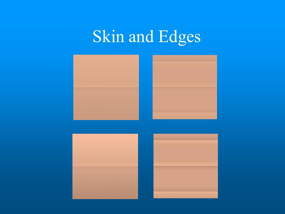Skin and Edges