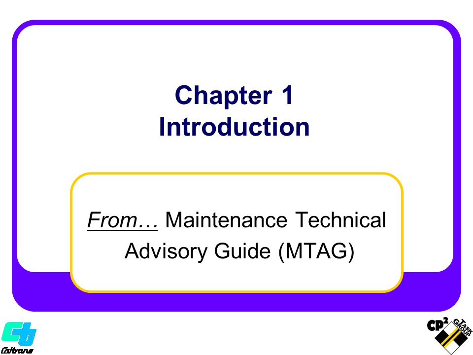 From… Maintenance Technical Advisory Guide (MTAG) Chapter 1 Introduction