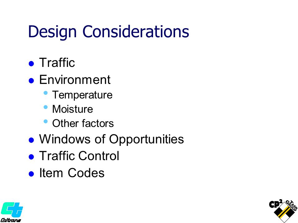 Design Considerations Traffic Environment Temperature Moisture Other factors Windows of Opportunities Traffic Control Item Codes