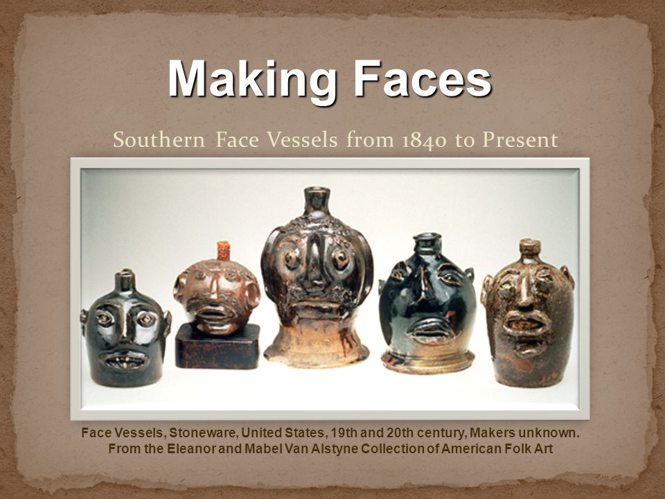 Southern Face Vessels from 1840 to Present Face Vessels, Stoneware, United States, 19th and 20th century, Makers unknown.