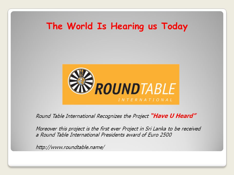 """The World Is Hearing us Today Round Table International Recognizes the Project """"Have U Heard"""" Moreover this project is the first ever Project in Sri L"""