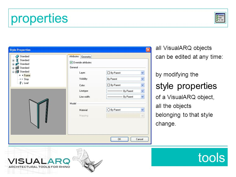 tools properties all VisualARQ objects can be edited at any time: by modifying the style properties of a VisualARQ object, all the objects belonging to that style change.