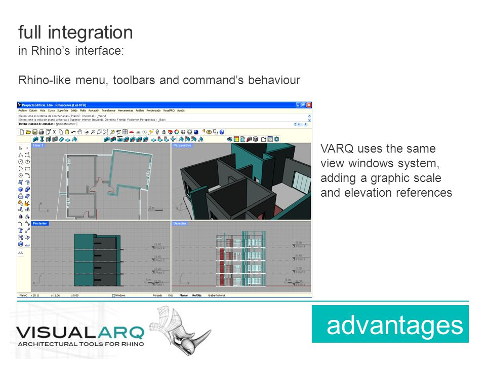 full integration in Rhino's interface: Rhino-like menu, toolbars and command's behaviour advantages VARQ uses the same view windows system, adding a graphic scale and elevation references