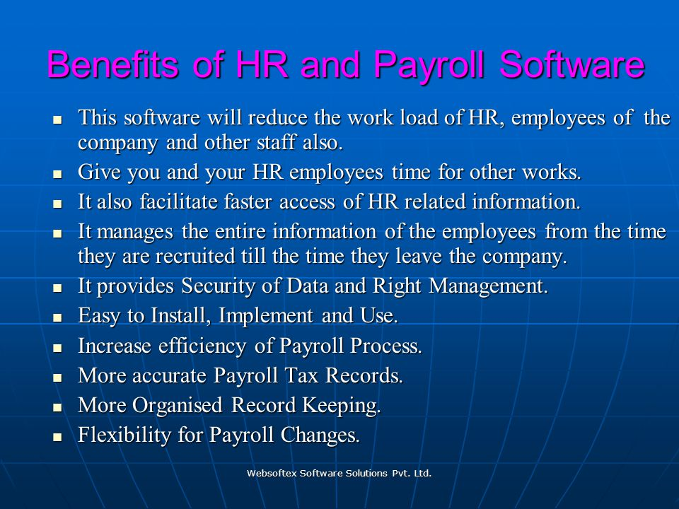 Websoftex Software Solutions Pvt. Ltd. Benefits of HR and Payroll Software This software will reduce the work load of HR, employees of the company and