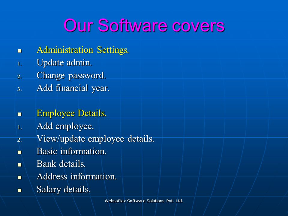 Websoftex Software Solutions Pvt. Ltd. Our Software covers Administration Settings. Administration Settings. 1. Update admin. 2. Change password. 3. A