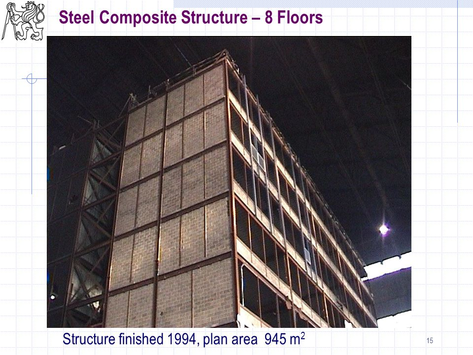15 Steel Composite Structure – 8 Floors Structure finished 1994, plan area 945 m 2