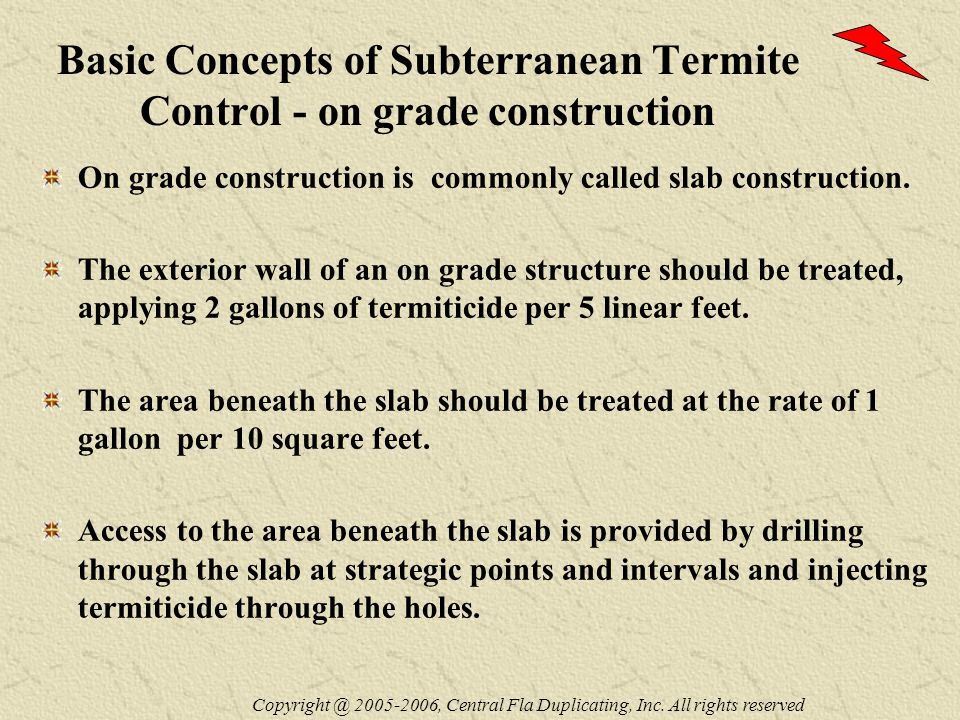 Basic Concepts of Subterranean Termite Control - on grade construction On grade construction is commonly called slab construction.