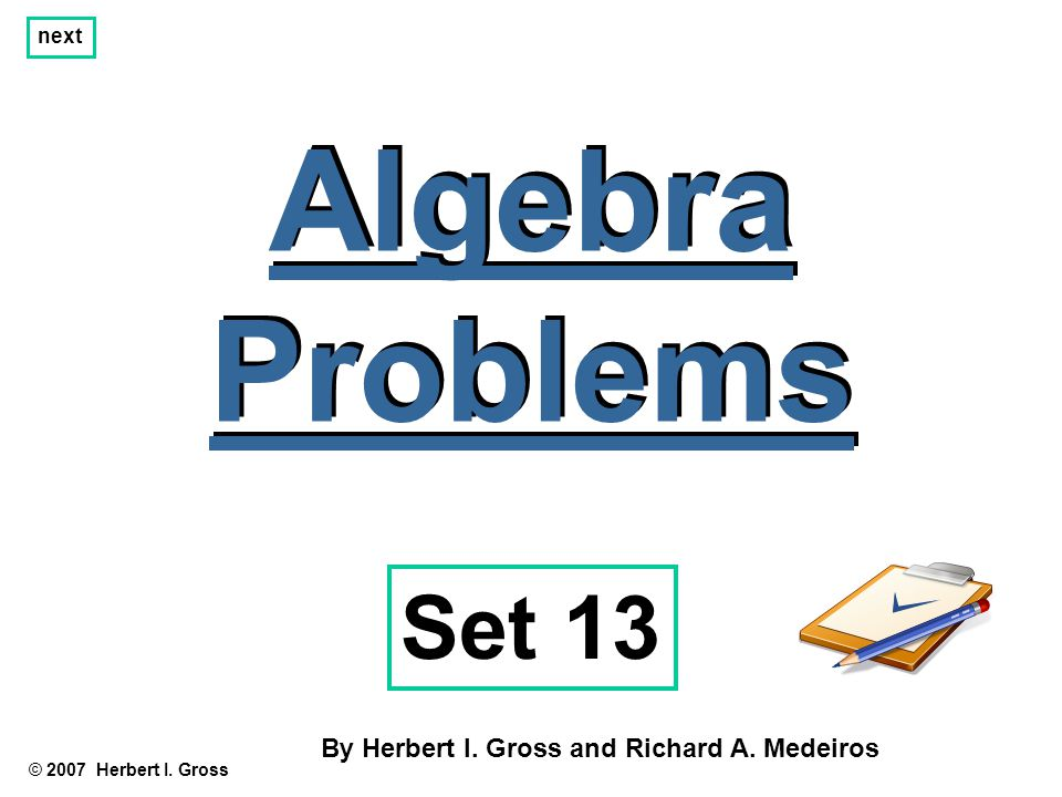 Algebra Problems Algebra Problems © 2007 Herbert I.