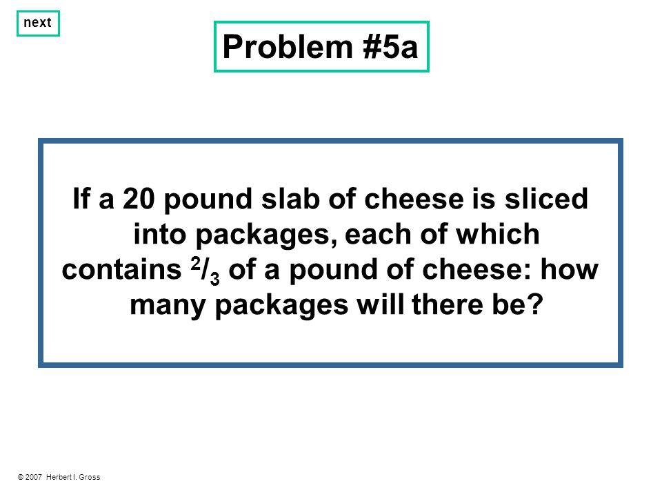 Problem #5a © 2007 Herbert I.