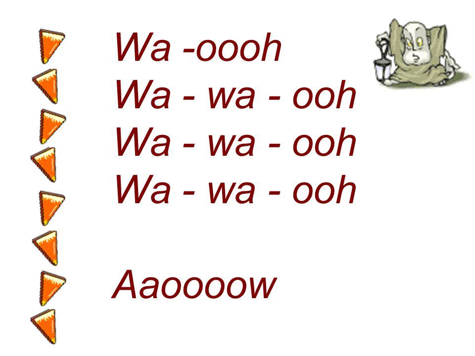 Wa -oooh Wa - wa - ooh Aaoooow