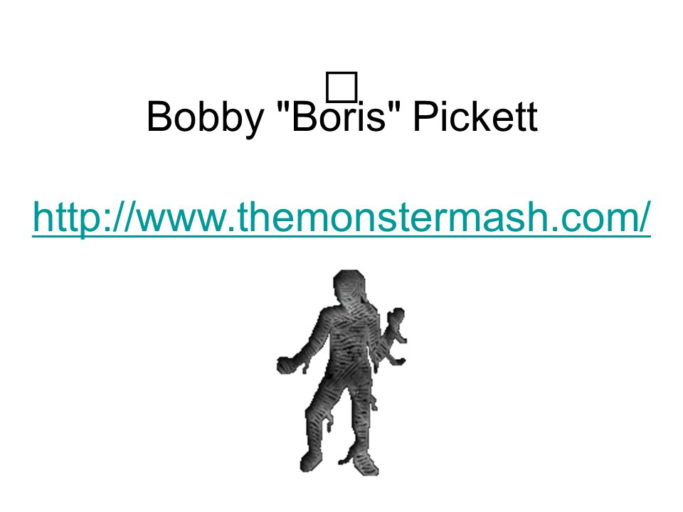 Bobby Boris Pickett http://www.themonstermash.com/