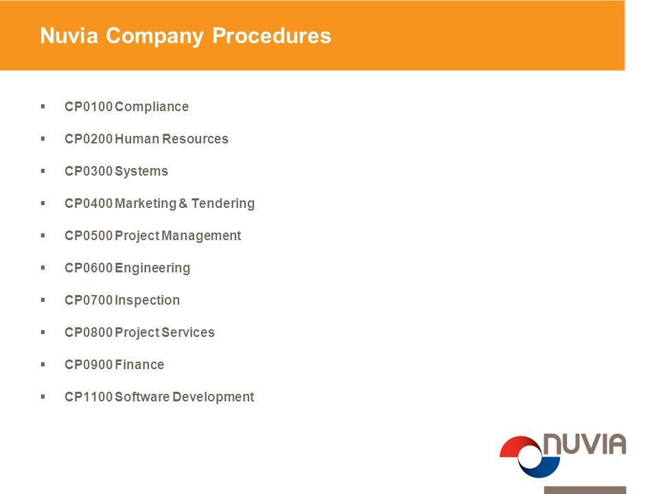 Nuvia Company Procedures  CP0100 Compliance  CP0200 Human Resources  CP0300 Systems  CP0400 Marketing & Tendering  CP0500 Project Management  CP0600 Engineering  CP0700 Inspection  CP0800 Project Services  CP0900 Finance  CP1100 Software Development