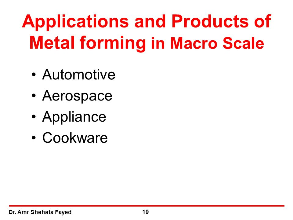 Dr. Amr Shehata Fayed 19 Applications and Products of Metal forming in Macro Scale Automotive Aerospace Appliance Cookware