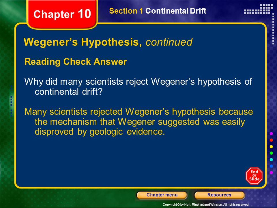 Copyright © by Holt, Rinehart and Winston. All rights reserved. ResourcesChapter menu Chapter 10 Wegener's Hypothesis, continued Reading Check Answer