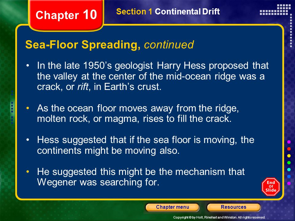 Copyright © by Holt, Rinehart and Winston. All rights reserved. ResourcesChapter menu Chapter 10 Sea-Floor Spreading, continued In the late 1950's geo