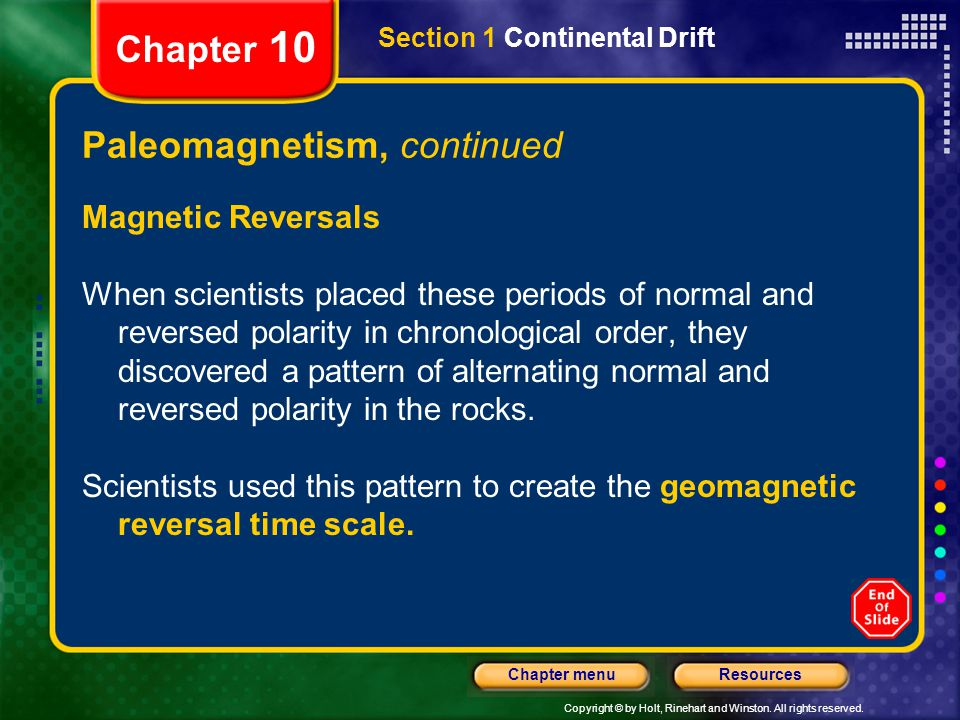 Copyright © by Holt, Rinehart and Winston. All rights reserved. ResourcesChapter menu Chapter 10 Paleomagnetism, continued Magnetic Reversals When sci
