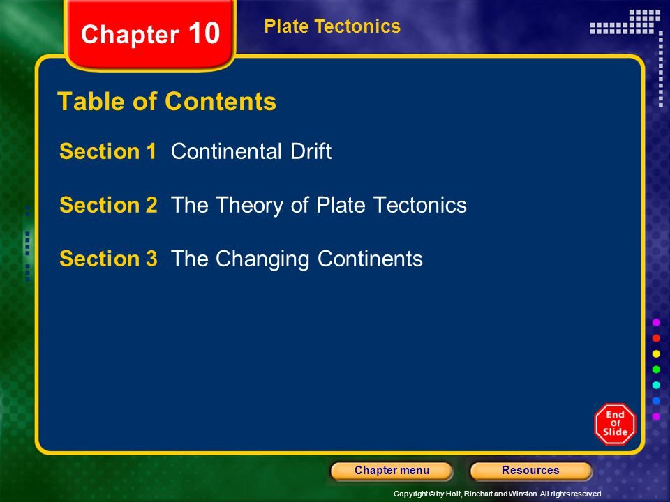 Copyright © by Holt, Rinehart and Winston. All rights reserved. ResourcesChapter menu Plate Tectonics Chapter 10 Table of Contents Section 1 Continent