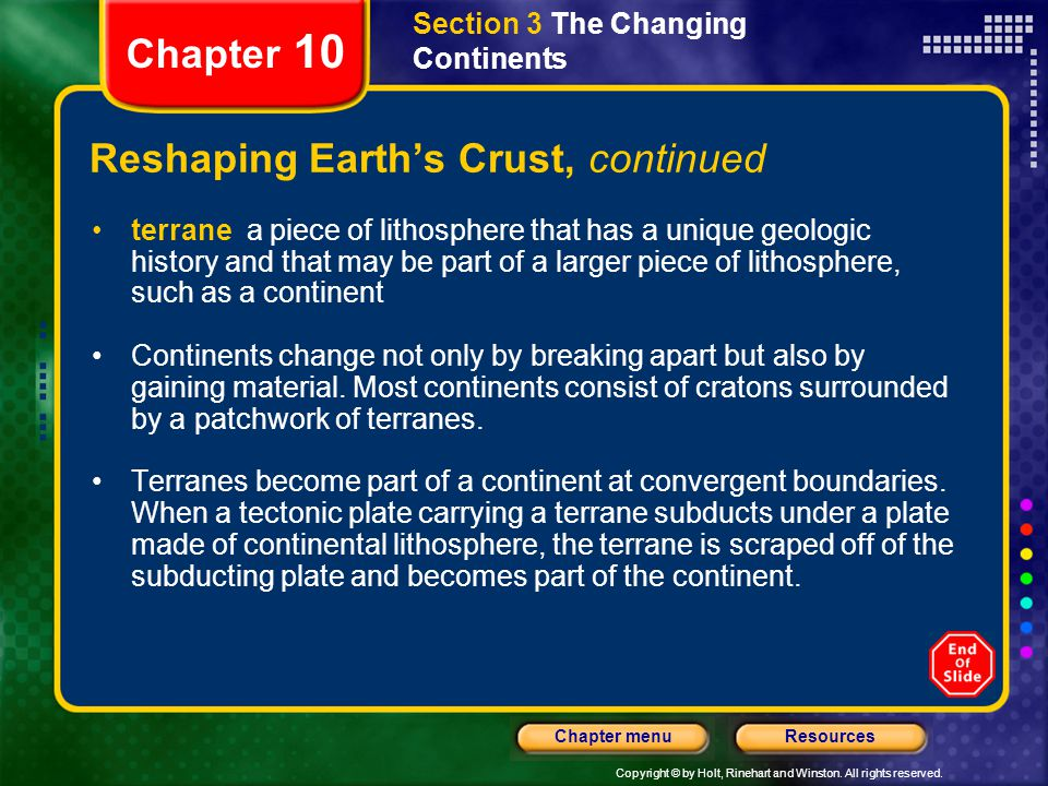 Copyright © by Holt, Rinehart and Winston. All rights reserved. ResourcesChapter menu Section 3 The Changing Continents Chapter 10 Reshaping Earth's C