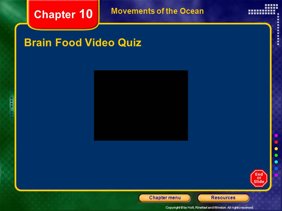 Copyright © by Holt, Rinehart and Winston. All rights reserved. ResourcesChapter menu Movements of the Ocean Brain Food Video Quiz Chapter 10