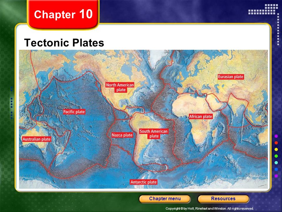 Copyright © by Holt, Rinehart and Winston. All rights reserved. ResourcesChapter menu Chapter 10 Tectonic Plates