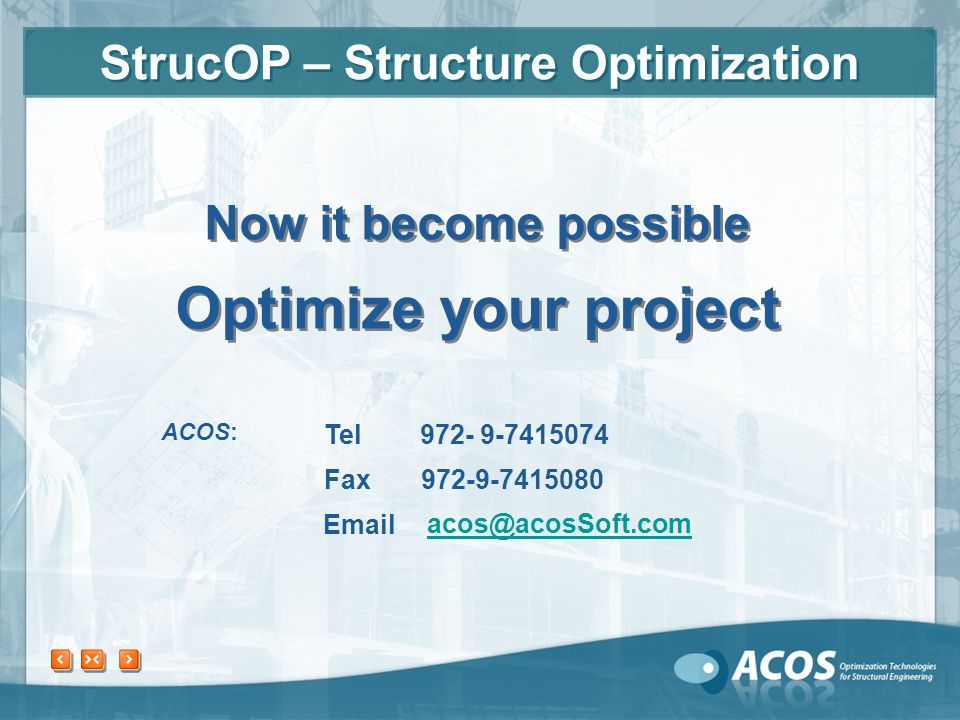 Fax 972-9-7415080 acos@acosSoft.com Now it become possible Optimize your project Now it become possible Optimize your project Email Tel 972- 9-7415074 ACOS: StrucOP – Structure Optimization