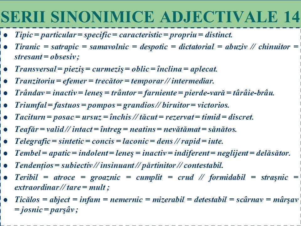 101 SERII SINONIMICE ADJECTIVALE 13 Sătul = dezgustat = sastisit = plictisit = scârbit // săturat = mâncat = hrănit = mulţumit = satisfăcut ; Scrupulo