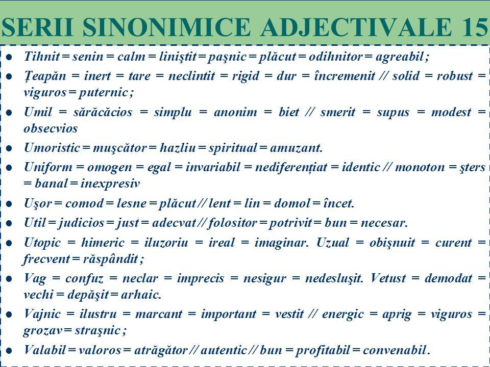 102 SERII SINONIMICE ADJECTIVALE 14 Tipic = particular = specific = caracteristic = propriu = distinct. Tiranic = satrapic = samavolnic = despotic = d